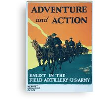 Adventure and action Enlist in the field artillery US Army Canvas Print