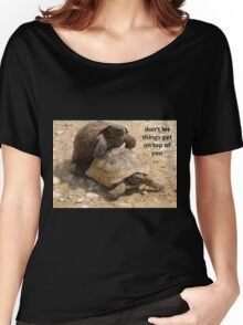 Don't Let things Get On Top of You  Women's Relaxed Fit T-Shirt