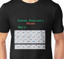 Everyone should have a passion Chemical periodic table  Unisex T-Shirt