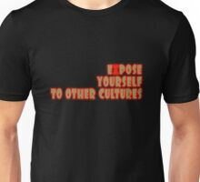 Expose yourself to other cultures Unisex T-Shirt