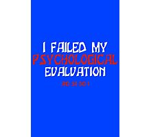 Failed Psych Evaluation Photographic Print