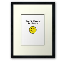 Don't Happy, Be Worry T-Shirt Framed Print