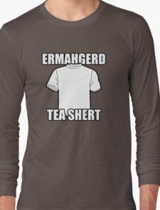 ERMAHGERD t-shirt Long Sleeve T-Shirt