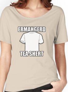 ERMAHGERD t-shirt Women's Relaxed Fit T-Shirt