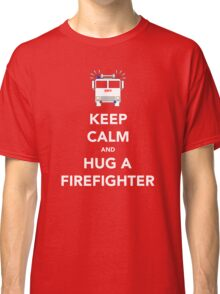 Keep Calm and Hug a Firefighter Classic T-Shirt