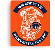 Win Lose Or Tie Denver Fan Till I Die. Canvas Print