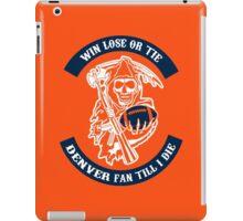 Win Lose Or Tie Denver Fan Till I Die. iPad Case/Skin