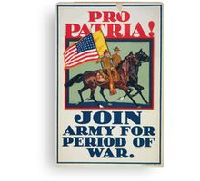 Pro patria! Join Army for period of war Canvas Print