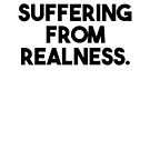 Suffering From Realness. by newdamage