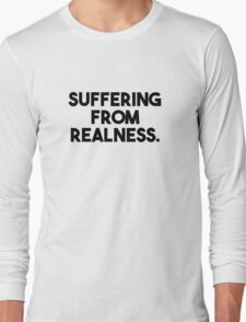 Suffering From Realness. T-Shirt
