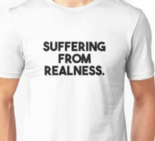 Suffering From Realness. Unisex T-Shirt
