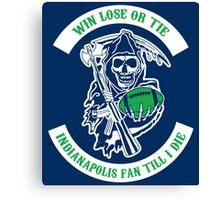 Win Lose Or Tie INDIANAPOLIS Fan Till I Die. Canvas Print