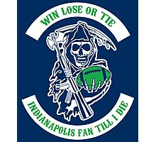 Win Lose Or Tie INDIANAPOLIS Fan Till I Die. Photographic Print