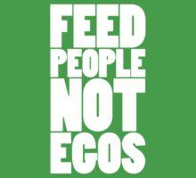 Feed people not egos by WAMTEES