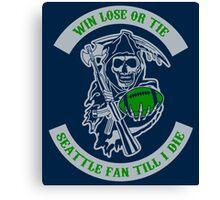 Win Lose Or Tie Seattle Fan Till I Die. Canvas Print