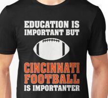 Education Is Important. Cincinnati Football Is Importanter. Unisex T-Shirt