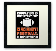Education Is Important. Cincinnati Football Is Importanter. Framed Print