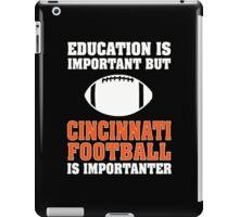 Education Is Important. Cincinnati Football Is Importanter. iPad Case/Skin