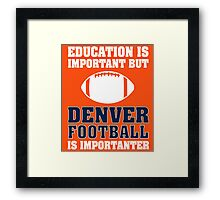 Education Is Important. Denver Football Is Importanter. Framed Print