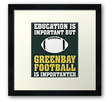Education Is Important. Green Bay Football Is Importanter. Framed Print