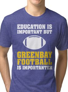Education Is Important. Green Bay Football Is Importanter. Tri-blend T-Shirt