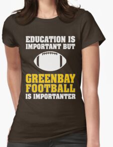 Education Is Important. Green Bay Football Is Importanter. Womens Fitted T-Shirt