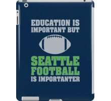 Education Is Important. Seattle Football Is Importanter. iPad Case/Skin