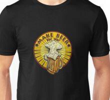 MAKE BEER NOT WAR Unisex T-Shirt