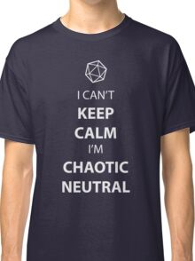 I can't keep calm, I' chaotic neutral Classic T-Shirt