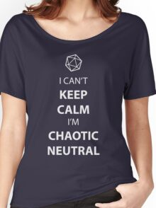 I can't keep calm, I' chaotic neutral Women's Relaxed Fit T-Shirt