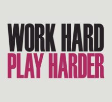 Work hard play harder by WAMTEES
