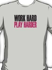 Work hard play harder T-Shirt
