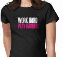Work hard play harder Womens Fitted T-Shirt