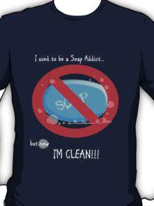 SOAP ADDICT!!! T-Shirt