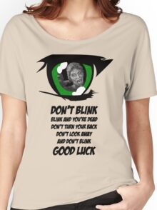 Don't Blink. Good Luck. Women's Relaxed Fit T-Shirt
