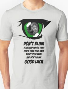 Don't Blink. Good Luck. T-Shirt