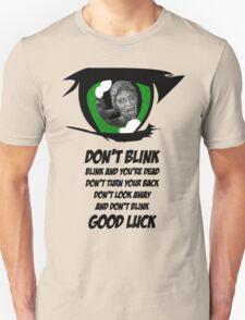 Don't Blink. Good Luck. Unisex T-Shirt