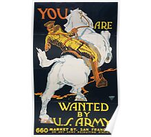 You are wanted by the US Army 660 Market St San Francisco or any Army recruiting station Poster