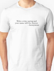 Write a wise saying and your name will live forever T-Shirt