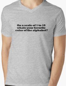 On a scale of 1 to 10 whats your favorite color of the alphabet? Mens V-Neck T-Shirt