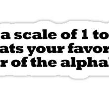 On a scale of 1 to 10 whats your favorite color of the alphabet? Sticker