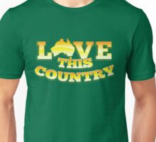 Aussie Australian map LOVE THIS COUNTRY! Unisex T-Shirt
