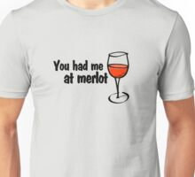 You had me at merlot Unisex T-Shirt