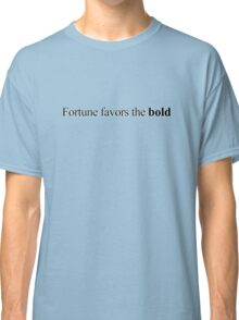 Fortune favors the bold Classic T-Shirt