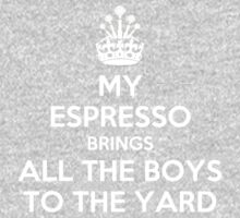 My espresso brings all the boys to the yard Kids Tee