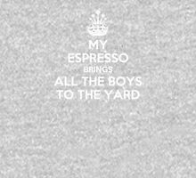 My espresso brings all the boys to the yard Womens T-Shirt