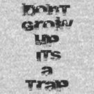 Dont Grow Up It's A Trap by GeekShirtsHQ