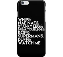 Watch Me | Whip and Nae Nae Typography iPhone Case/Skin