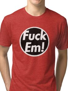 Fuck Em Tri-blend T-Shirt