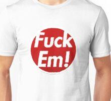 Fuck Em Unisex T-Shirt